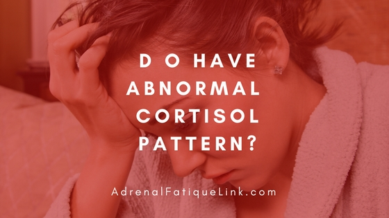 Are you suffering from Abnormal Cortisol Pattern?