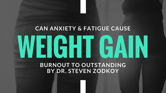 Burnout to Outstanding: Can Anxiety Cause Weight Gain?